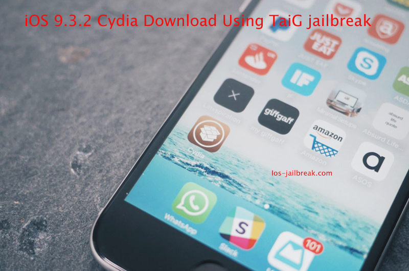 iOS 9.3.2 Cydia Download by means of TaiG jailbreak