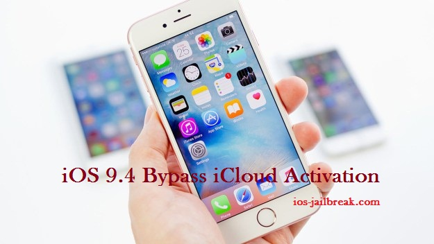 iOS 9.4 Bypass iCloud Activation