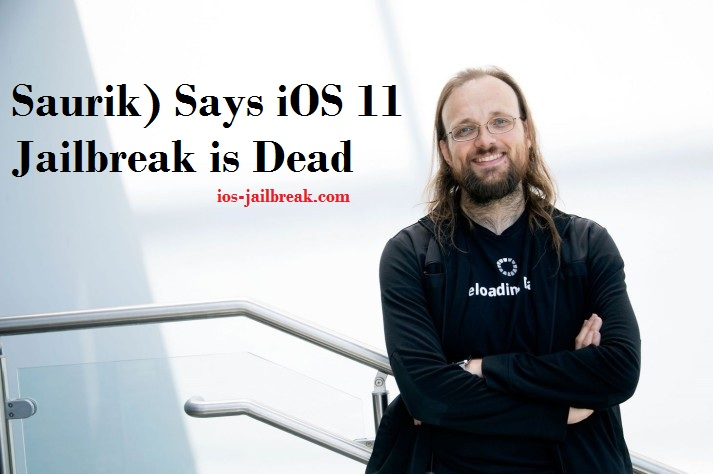 Saurik) Says iOS 11 Jailbreak is Dead