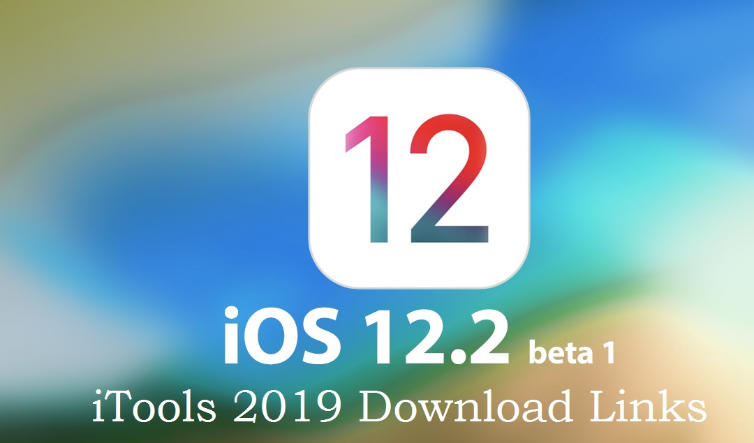 iTools 2018 And 2019 With iOS 12 2: 12 2 1: 12 2 2: 12 2 3