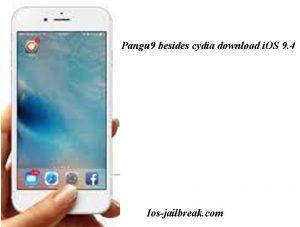 Pangu9 besides cydia download iOS 9.4