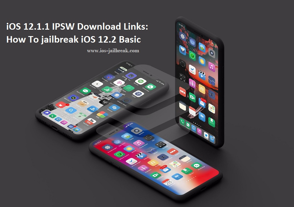 iOS 12 1 1 IPSW Download Links: How To jailbreak iOS 12 2 Basic